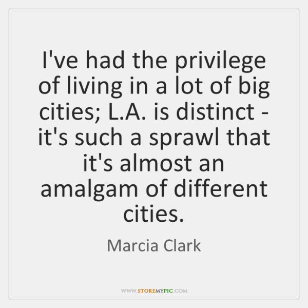 I've had the privilege of living in a lot of big cities; ...