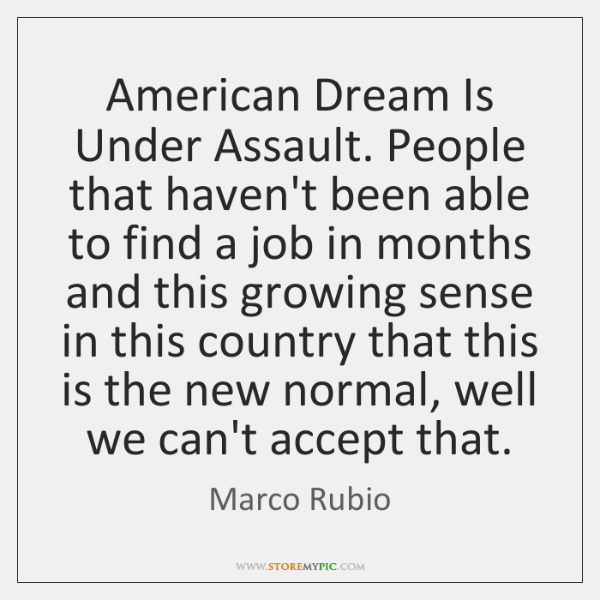 American Dream Is Under Assault. People that haven't been able to find ...