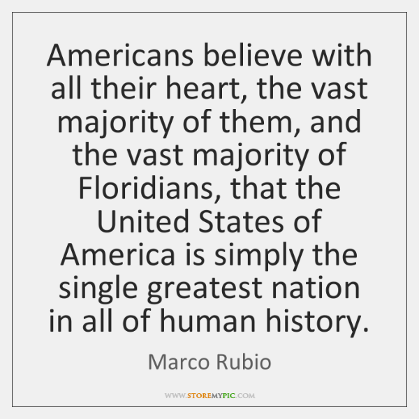 Americans believe with all their heart, the vast majority of them, and ...