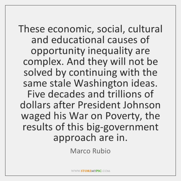 These economic, social, cultural and educational causes of opportunity inequality are complex. ...