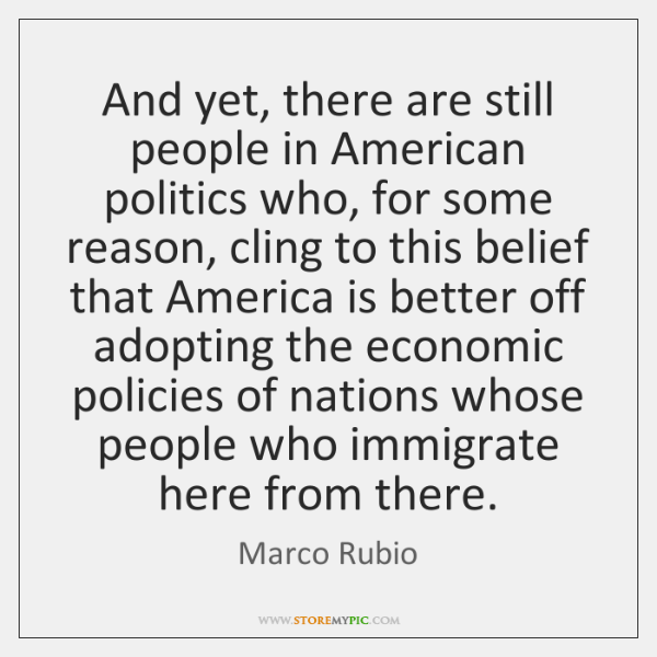 And yet, there are still people in American politics who, for some ...