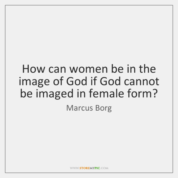 How can women be in the image of God if God cannot ...