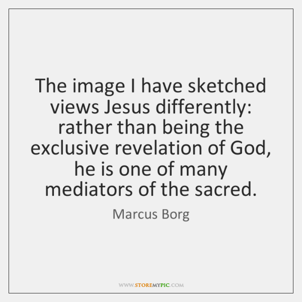 The image I have sketched views Jesus differently: rather than being the ...