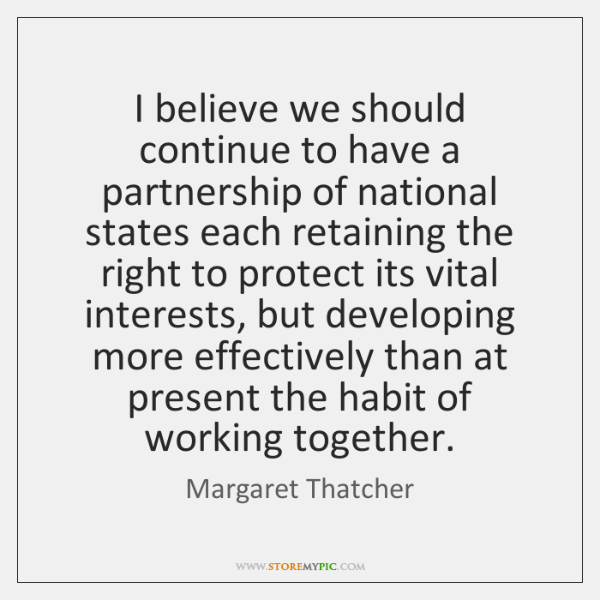 I believe we should continue to have a partnership of national states ...
