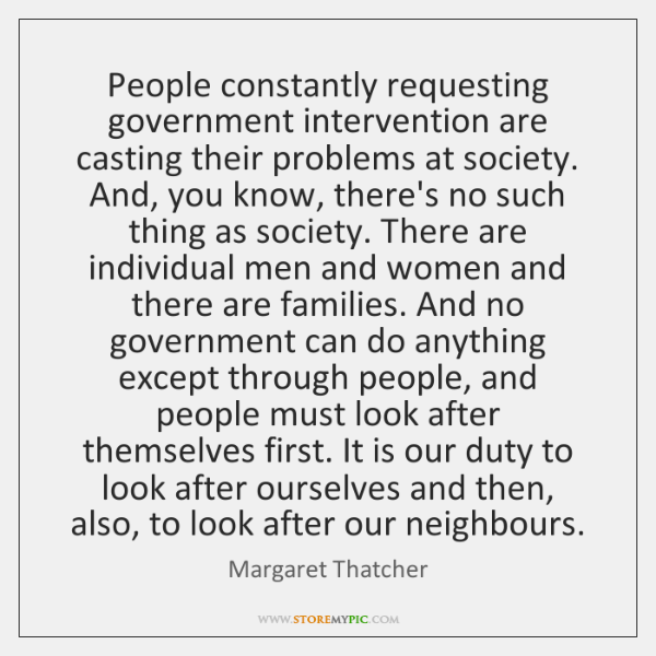 People constantly requesting government intervention are casting their problems at society. And, ...