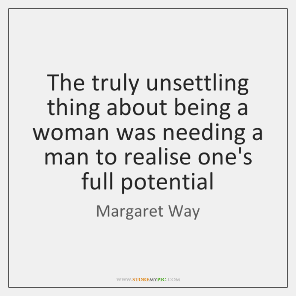 The truly unsettling thing about being a woman was needing a man ...