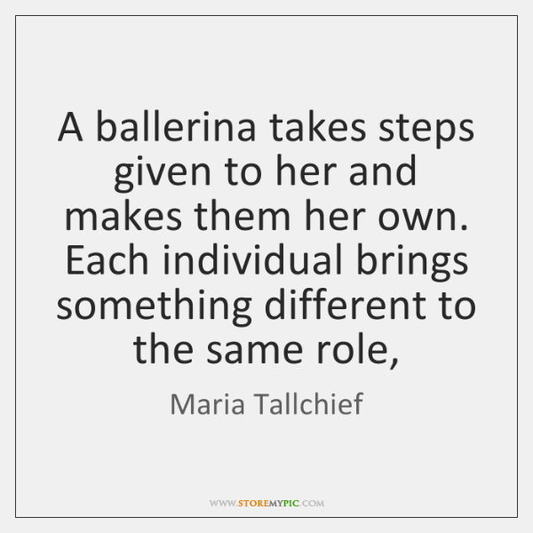 A ballerina takes steps given to her and makes them her own. ...