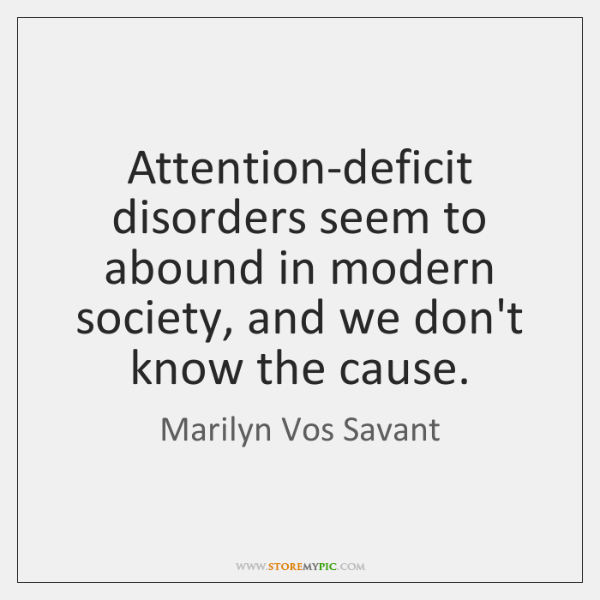 Attention-deficit disorders seem to abound in modern society, and we don't know ...