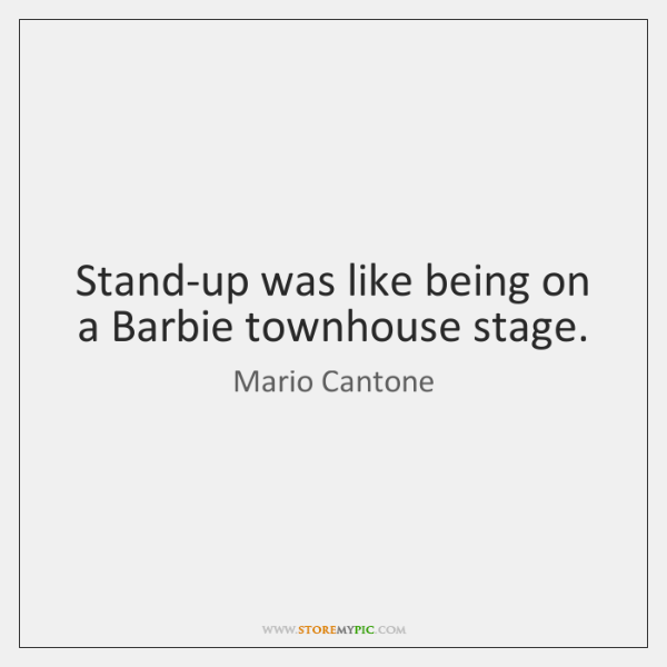 Stand-up was like being on a Barbie townhouse stage.