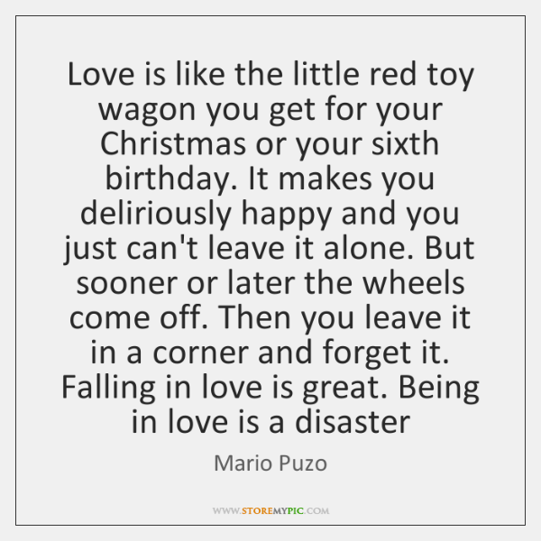 Love is like the little red toy wagon you get for your ...