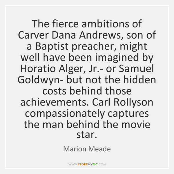 The fierce ambitions of Carver Dana Andrews, son of a Baptist preacher, ...