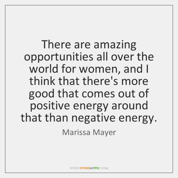 There are amazing opportunities all over the world for women, and I ...