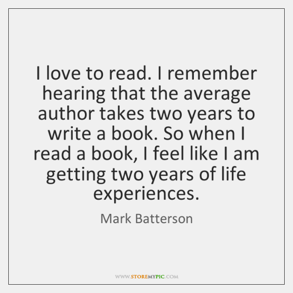 I love to read. I remember hearing that the average author takes ...