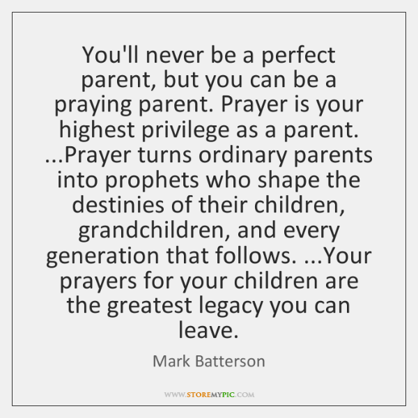 You'll never be a perfect parent, but you can be a praying ...