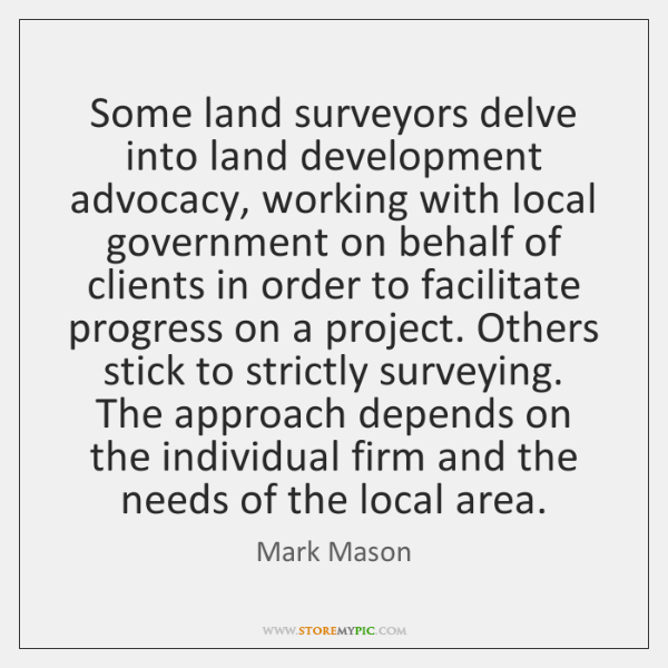 Some land surveyors delve into land development advocacy, working with local government ...