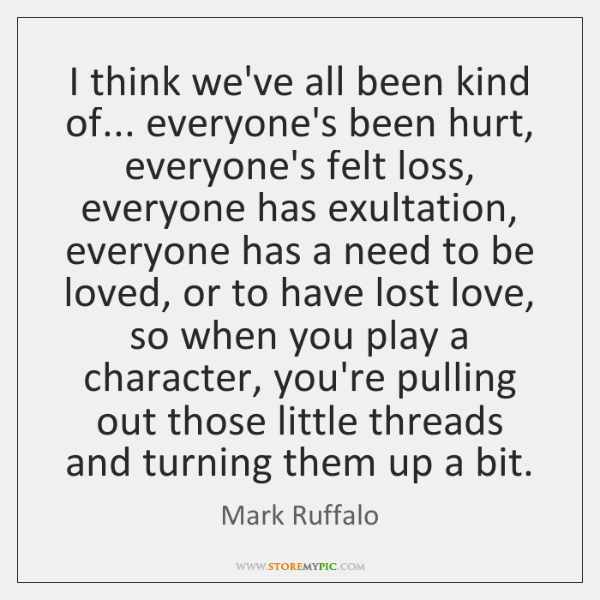 I think we've all been kind of... everyone's been hurt, everyone's felt ...