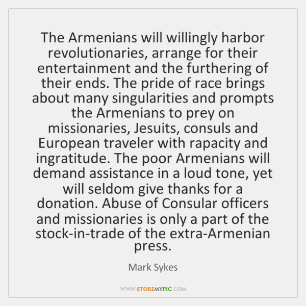 The Armenians will willingly harbor  revolutionaries, arrange for their entertainment and the ...