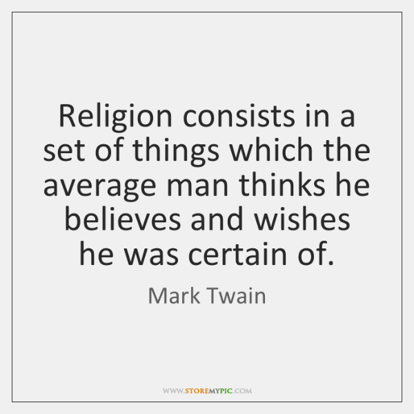 Religion consists in a set of things which the average man thinks ...