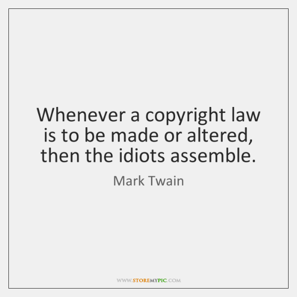 Whenever a copyright law is to be made or altered, then the ...
