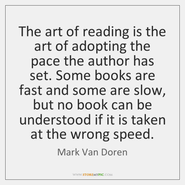 The art of reading is the art of adopting the pace the ...
