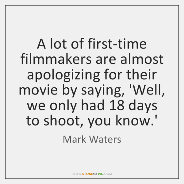 A lot of first-time filmmakers are almost apologizing for their movie by ...