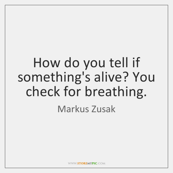 How do you tell if something's alive? You check for breathing.