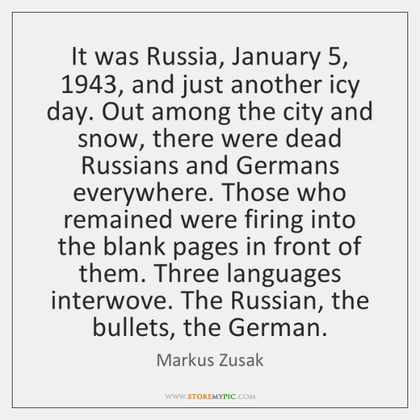 It was Russia, January 5, 1943, and just another icy day. Out among the ...