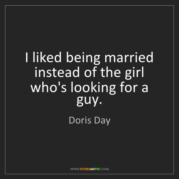 Doris Day: I liked being married instead of the girl who's looking...