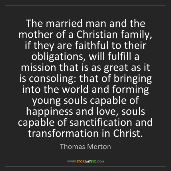 Thomas Merton: The married man and the mother of a Christian family,...