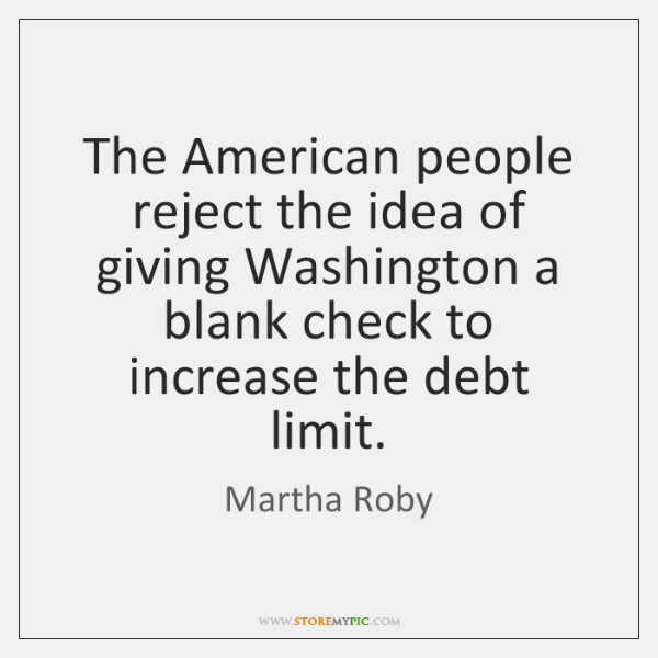 The American people reject the idea of giving Washington a blank check ...