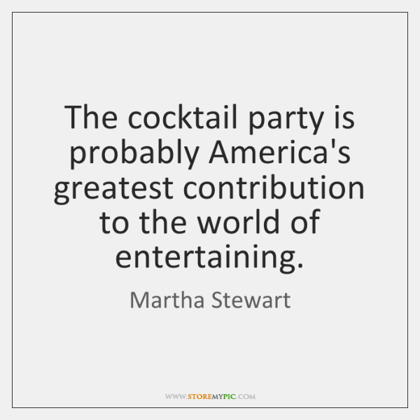 The cocktail party is probably America's greatest contribution to the world of ...