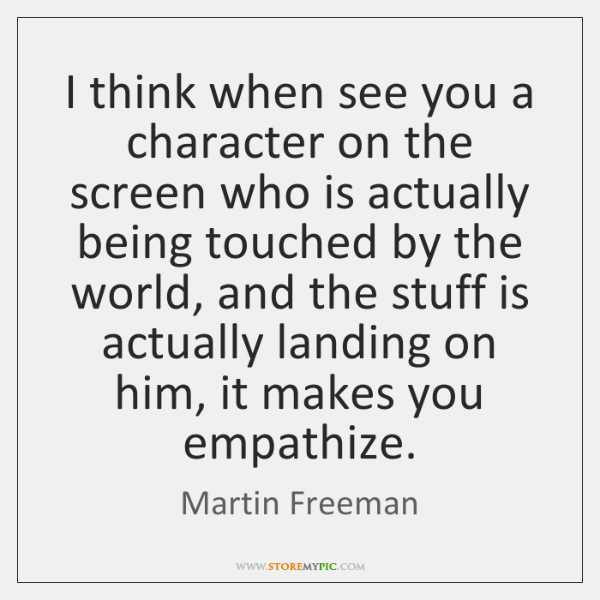 I think when see you a character on the screen who is ...