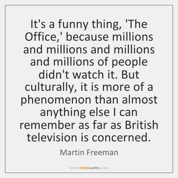 It's a funny thing, 'The Office,' because millions and millions and ...