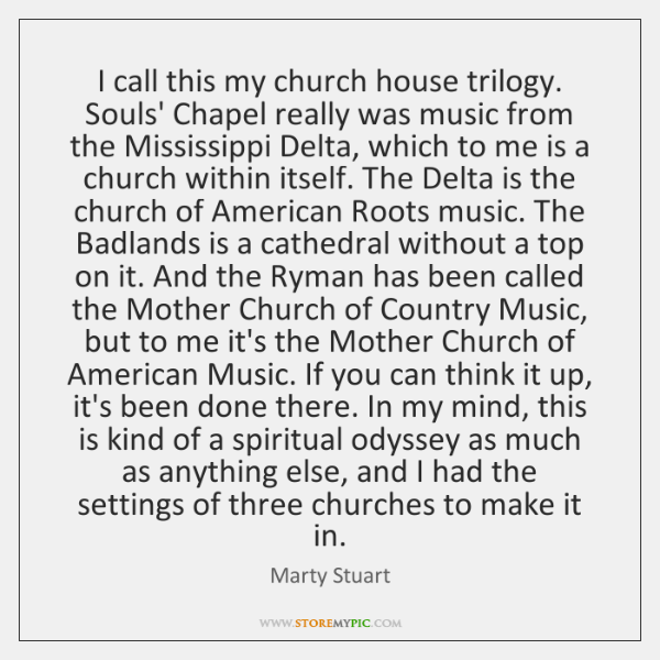 I call this my church house trilogy. Souls' Chapel really was music ...