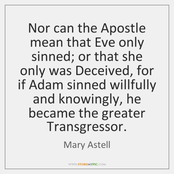 Nor can the Apostle mean that Eve only sinned; or that she ...
