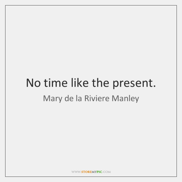 No time like the present.