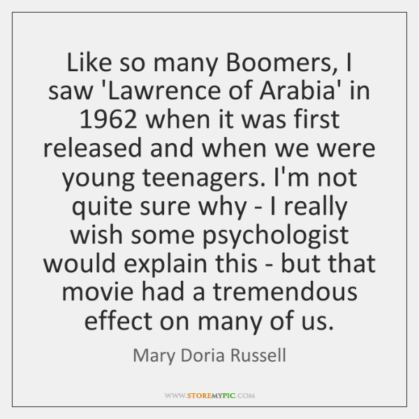 Like so many Boomers, I saw 'Lawrence of Arabia' in 1962 when it ...