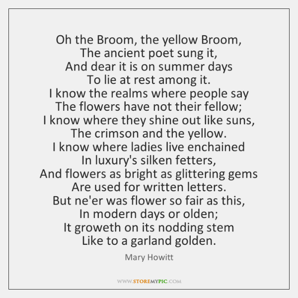 Oh the Broom, the yellow Broom,  The ancient poet sung it,  And ...