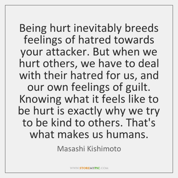 Being hurt inevitably breeds feelings of hatred towards your attacker. But when ...