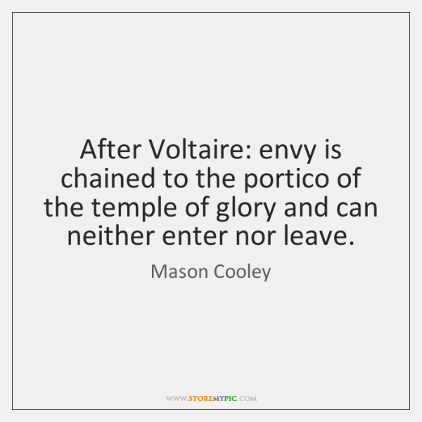 After Voltaire: envy is chained to the portico of the temple of ...
