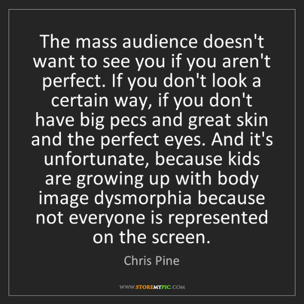 Chris Pine: The mass audience doesn't want to see you if you aren't...