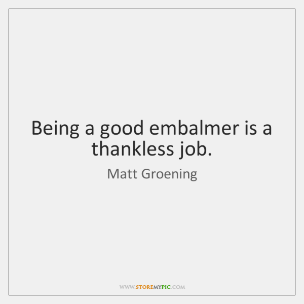 Being A Good Embalmer Is Thankless Job