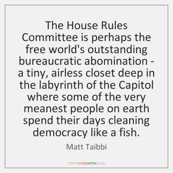 The House Rules Committee is perhaps the free world's outstanding bureaucratic abomination ...