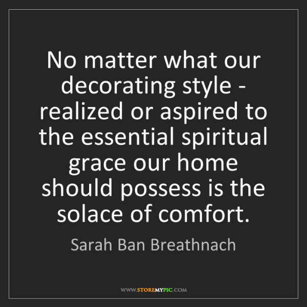 Sarah Ban Breathnach: No matter what our decorating style - realized or aspired...