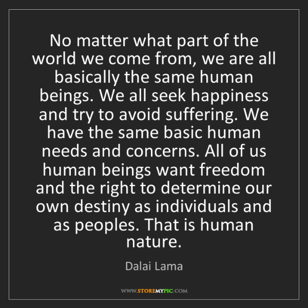 Dalai Lama: No matter what part of the world we come from, we are...