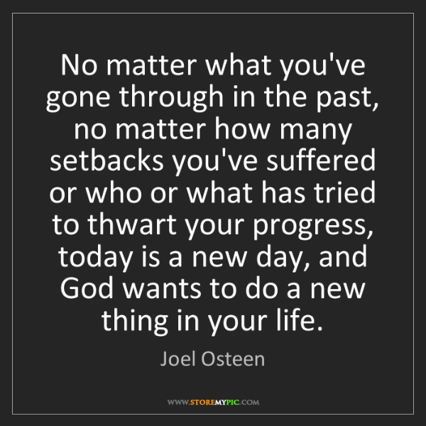Joel Osteen: No matter what you've gone through in the past, no matter...