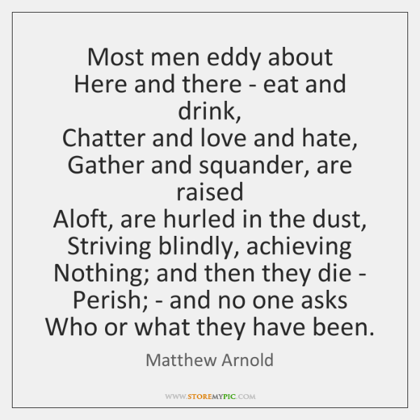 Most men eddy about   Here and there - eat and drink,   Chatter ...