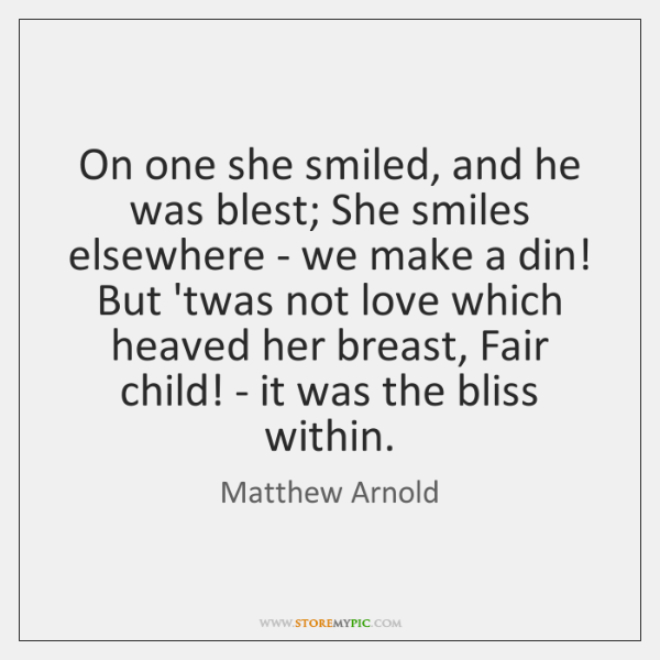 On one she smiled, and he was blest; She smiles elsewhere - ...