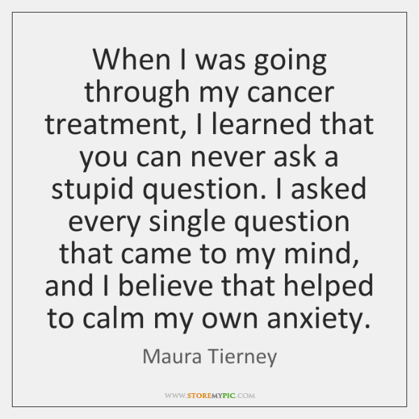 When I was going through my cancer treatment, I learned that you ...