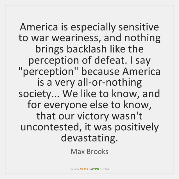 America is especially sensitive to war weariness, and nothing brings backlash like ...